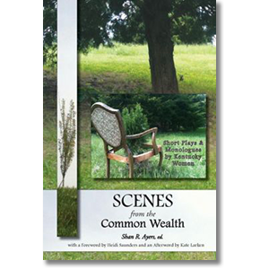 Scenes from the Common Wealth: Short Plays and Monologues by Kentucky Women